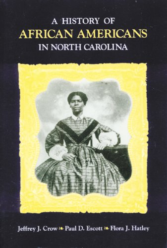 History of African Americans in North Carolina (0865263019) by Jeffrey J. Crow; Paul D. Escott; Flora J. Hatley