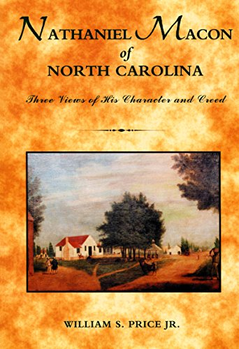 9780865263345: Nathaniel Macon of North Carolina: Three Views of His Character and Creed (North Caroliniana Society Imprints)