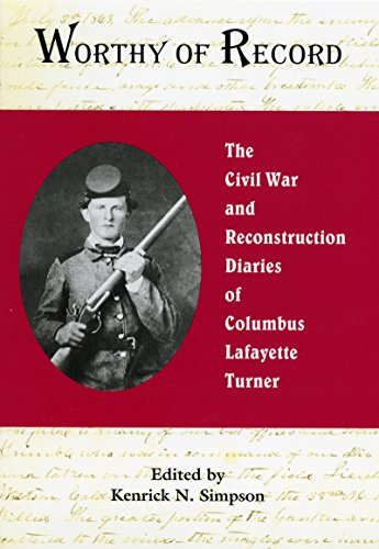 Worthy of Record: The Civil War and Reconstruction Diaries of Columbus Lafayette Turner