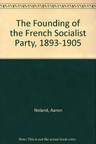 9780865270701: The Founding of the French Socialist Party, 1893-1905