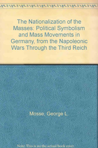 9780865271401: The Nationalization of the Masses: Political Symbolism and Mass Movements in Germany, from the Napoleonic Wars Through the Third Reich
