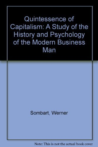 Quintessence of Capitalism: A Study of the: Sombart, Werner