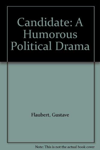 Candidate: A Humorous Political Drama: Flaubert, Gustave