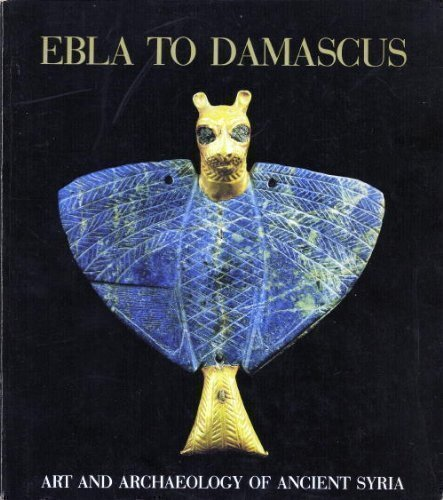 9780865280298: Ebla to Damascus: Art and Archaeology of Ancient Syria : An Exhibition from the Directorate-General of Antiquities and Museums, Syrian Arab Republic