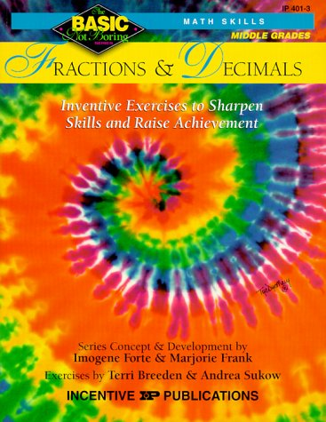 Fractions & Decimals :Middle Grades: Inventive Exercises to Sharpen Skills and Raise Achievement (Basic, Not Boring Math Skills) (0865303703) by Forte, Imogene; Frank, Marjorie