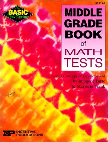 Basic/Not Boring Middle Grade Book of Math Tests: Forte, Imogene, Frank, Marjorie