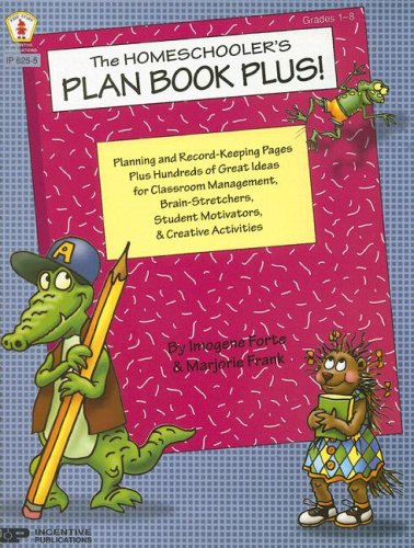 9780865306325: The Homeschooler's Plan Book Plus!: Planning and Record-Keeping Pages Plus Hundreds of Great Ideas for Classroom Management, Brain-Stretchers, Student