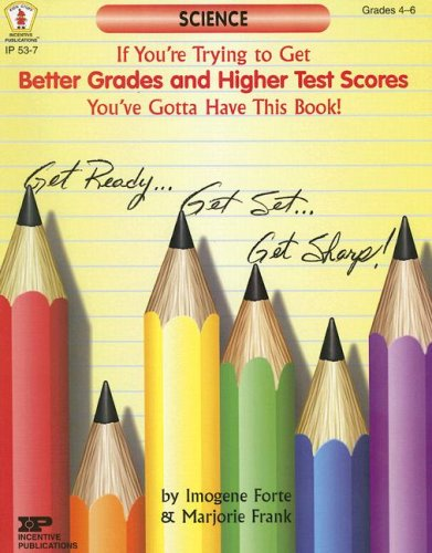 9780865306462: If You're Trying to Get Better Grades and Higher Test Scores in Science You've Gotta Have This Book! (Kids' Stuff)