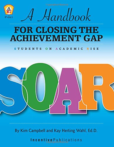 SOAR: A Handbook for Closing the Achievement Gap: Campbell, Kim; Herting Wahl Ph. D., Kay