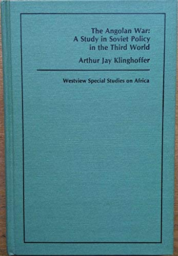 Angolan War: A Study in Soviet Policy in the Third World (Westview special studies on Africa): ...