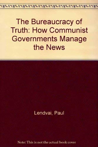 9780865311428: The Bureaucracy Of Truth: How Communist Governments Manage The News