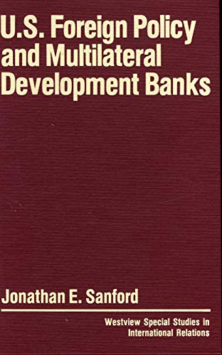 U.S. foreign policy and multilateral development banks (Westview special studies in international ...