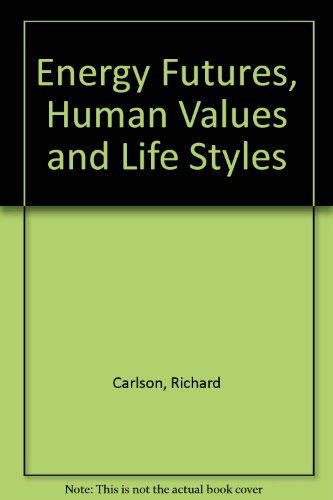 9780865312159: Energy Futures, Human Values, And Lifestyles: A New Look At The Energy Crisis