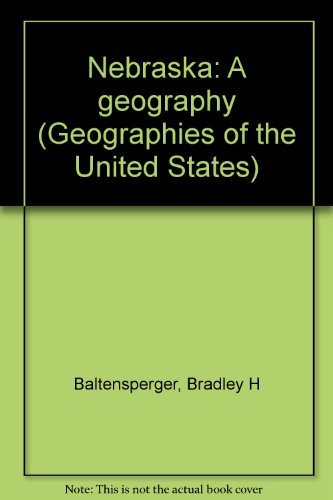 9780865312180: Nebraska: A Geography (Geographies of the United States Series)