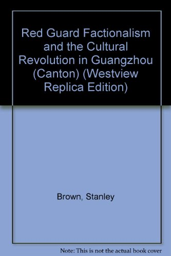 9780865312227: Red Guard Factionalism And The Cultural Revolution In Guangzhou (canton) (Westview Replica Edition)