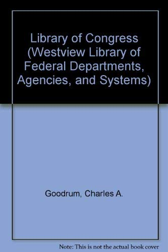 9780865313033: The Library Of Congress (Westview Library of Federal Departments, Agencies, and Systems)