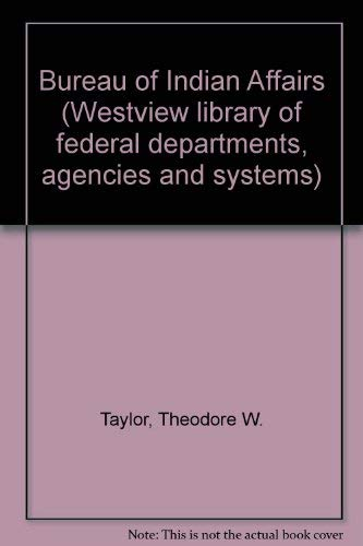 9780865313156: The Bureau Of Indian Affairs (Westview Library of Federal Departments, Agencies, and Syste)