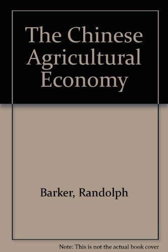 The Chinese Agricultural Economy: Barker, Randolph;Sinha, Radha;Rose, Beth