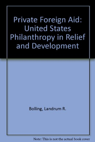 Private foreign aid: U.S. philanthropy for relief: Bolling, Landrum Rymer