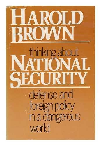 THINKING ABOUT NATIONAL SECURITY: Defense and Foreign Policy in a Dangerous World