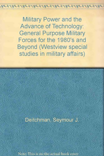 Military Power And The Advance Of Technology: General Purpose Military Forces For The 1980s And ...