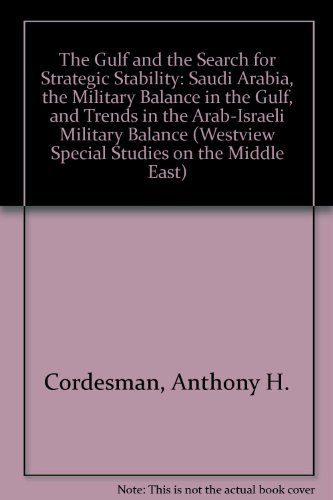9780865316195: The Gulf And The Search For Strategic Stability: Saudi Arabia, The Military Balance In The Gulf, And Trends In The Arab-israeli Military Balance (WESTVIEW SPECIAL STUDIES ON THE MIDDLE EAST)