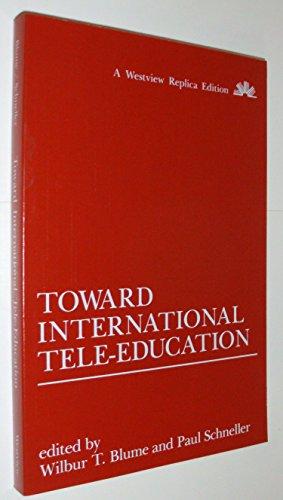 Toward International Tele-Education (A Westview replica edition): Wilbur Blume; Editor-Paul