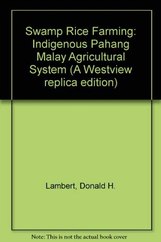 Swamp rice farming: The indigenous Pahang Malay agricultural system (A Westview replica edition): ...