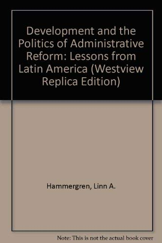 Development and the Politics of Administrative Reform: Lessons from Latin America (Westview Replica...