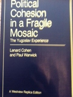9780865319677: Political Cohesion In A Fragile Mosaic: The Yugoslav Experience (Westview Replica Edition)