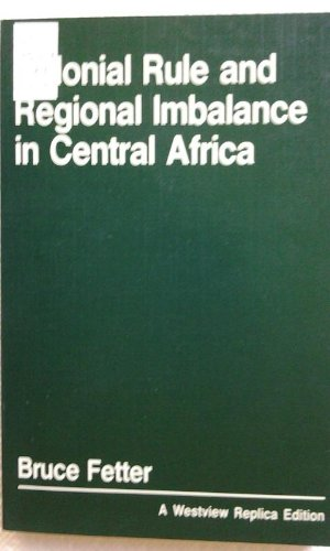 9780865319776: Colonial Rule And Regional Imbalance In Central Africa (Westview Replica Edition)