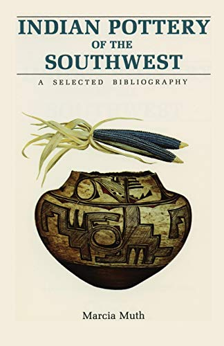 Indian Pottery of the Southwest: A Selected Bibliography (0865340676) by Marcia Muth