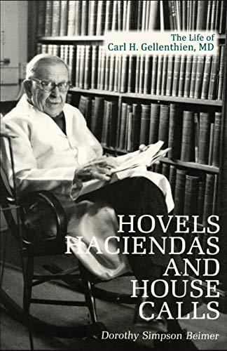 9780865340749: Hovels, Haciendas, and House Calls: The Life of Carl H. Gellenthien, M.D.