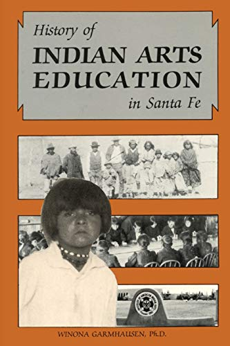 9780865341180: History of Indian Arts Education in Santa Fe: The Institute of American Indian Arts With Historical Background, 1890 to 1962