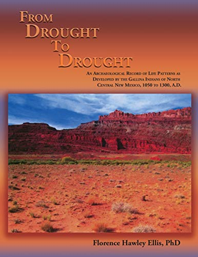 9780865341203: From Drought to Drought, An Archaeological Record of Life Patterns as Developed by the Gallina Indians of North Central New Mexico, 1050 to 1300, A.D.