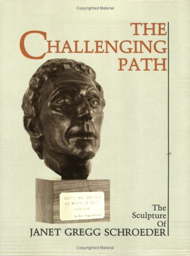 The Challenging Path: The Sculpture of Janet Gregg Schroeder.