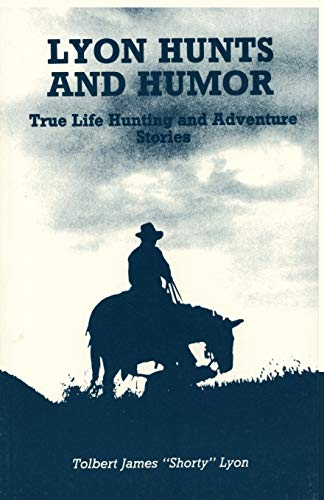9780865341487: Lyon Hunts and Humor: True Life Hunting and Adventure Stories