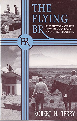 9780865342279: The Flying BR: The history of the New Mexico boys and girls ranches