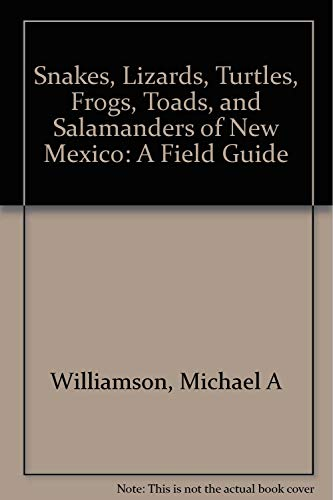 Snakes, Lizards, Turtles, Frogs, Toads and Salamanders of New Mexico: Williamson, Michael A.; Hyder...