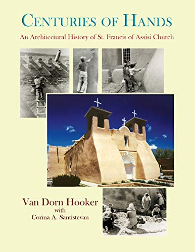 Centuries of Hands: An Architectural History of St. Francis of Assisi Church and Its Missions, ...