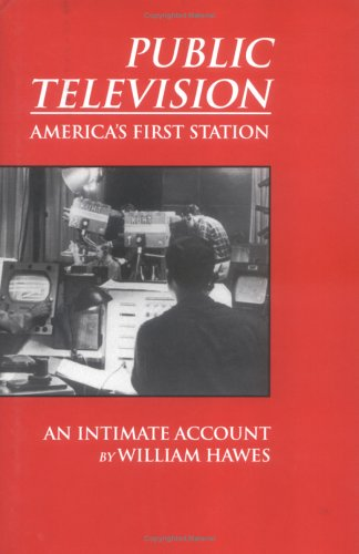 Public Television: America's First Station (SIGNED): Hawes, William