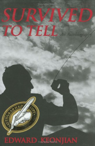 Survived to Tell: The Autobiography of Edward Keonjian: Edward Keonjian