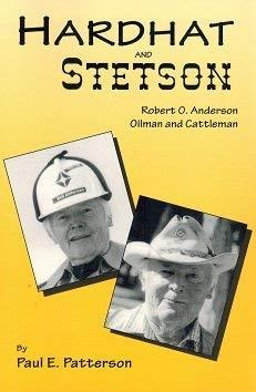 Hardhat and Stetson: Robert O. Anderson, Oilman and Cattleman: Patterson, Paul E.; Anderson, Robert...