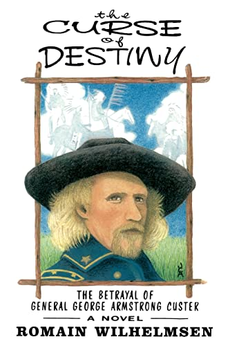 The Curse of Destiny : The Betrayal of General George Armstrong Custer: Romain Wilhelmsen