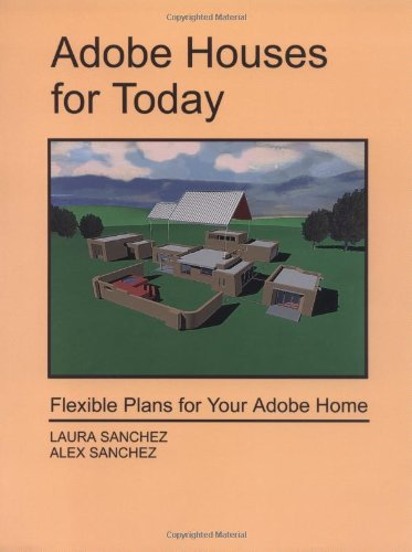 Adobe Houses for Today: Flexible Plans for Your Adobe Home.