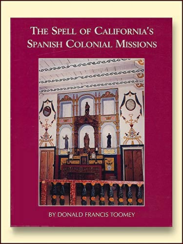 The Spell of California's Spanish Colonial Missions [SIGNED]: Toomey, Donald Francis / preface...