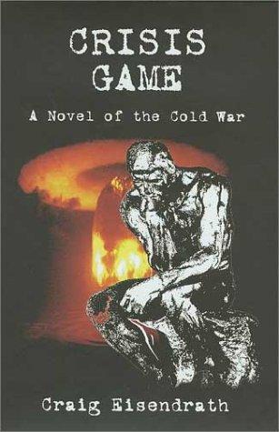 Crisis Game : A Novel of the Cold War: Eisendrath, Craig R.; Eisendrath, Craig