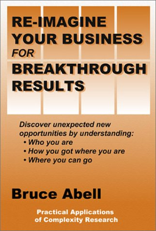 Re-Imagine Your Business for Breakthrough Results: Discover: Bruce Abell