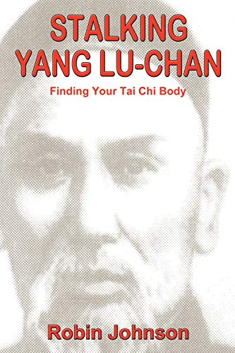 9780865344822: Stalking Yang Lu-Chan: Finding Your Tai Chi Body