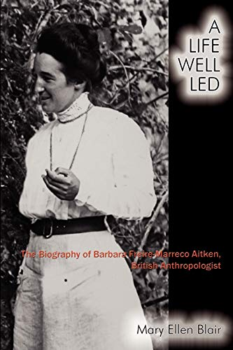 9780865344969: A Life Well Led: The Biography of Barbara Freire-Marreco Aitken, British Anthropologist